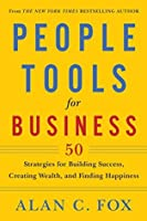 People Tools for Business: 50 Strategies for Building Success, Creating Wealth, and Finding Happiness