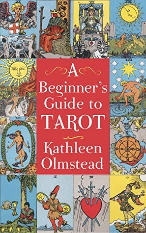 A Beginner's Guide To Tarot by Kathleen Olmstead