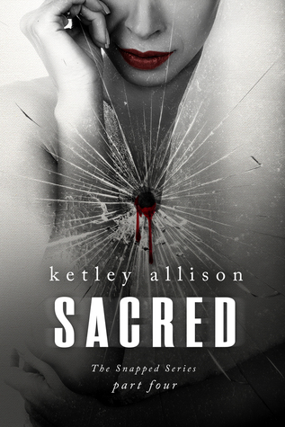 SACRED (The Snapped Novella Series, Part 4)