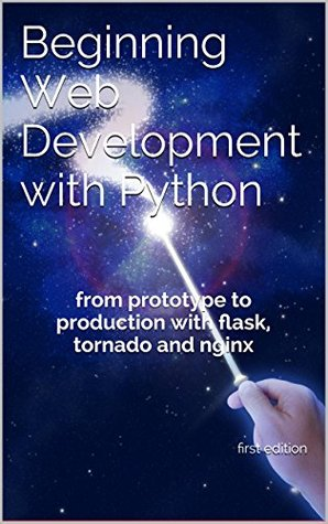 Beginning Web Development with Python: from prototype to