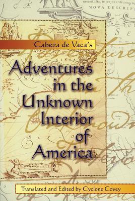 Adventures in the Unknown Interior of America by Álvar Núñez Cabeza de Vaca