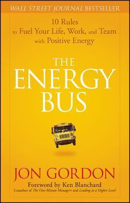 The Energy Bus- 10 Rules to Fuel Your Life, Work, and Team with Positive Energy