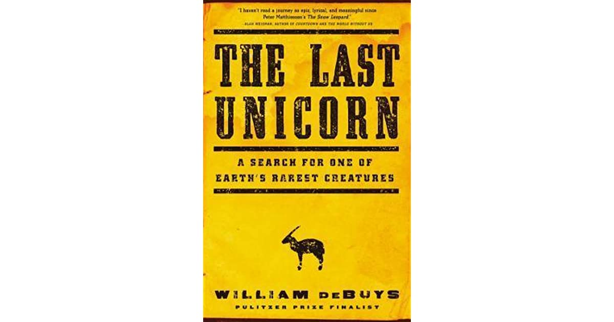 The Last Unicorn A Search For One Of Earths Rarest Creatures By William DeBuys