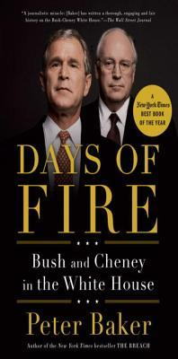 Days of Fire: Bush and Cheney in the White House by Peter Baker