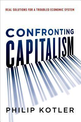 Confronting Capitalism Real Solutions for a Troubled Economic System
