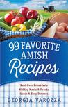 99 Favorite Amish Recipes: *Best-Ever Breakfasts *Midday Meals and Snacks *Quick and Easy Dinners