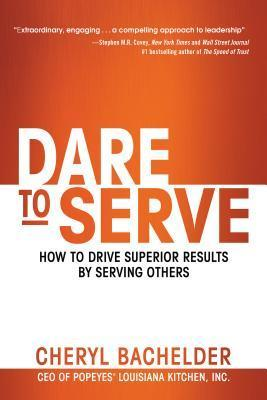Dare to Serve  How to Drive Superior Results by Serving Others-Berrett-Koehler Publishers (2015)