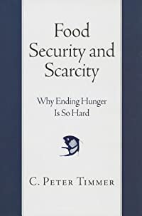 Food Security and Scarcity: Why Ending Hunger Is So Hard