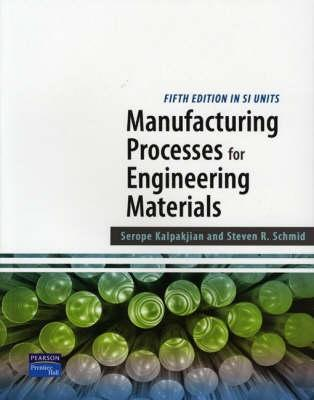 Manufacturing Processes for Engineering Materials by Serope
