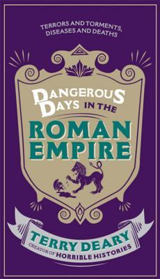 Dangerous Days in the Roman Empire: Terrors and Torments, Diseases and Deaths