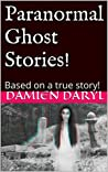 Paranormal Ghost Stories!: Based on a true story!