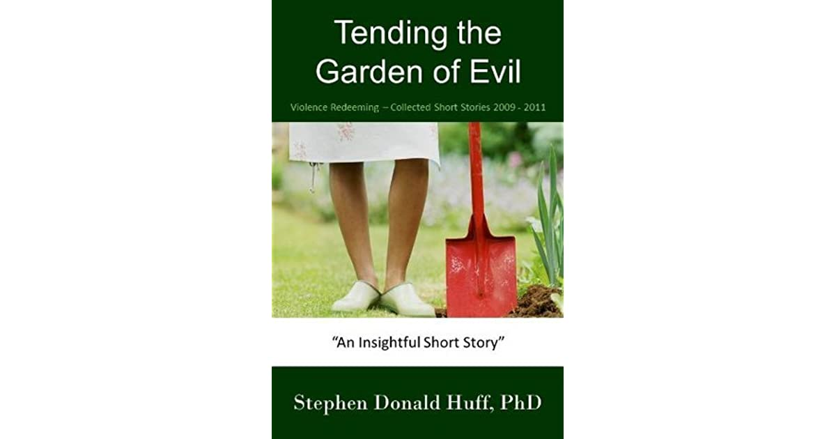 Tending the Garden of Evil: Violence Redeeming:  Collected Short Stories 2009 - 2011