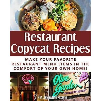 delicious restaurant copycat recipes make your favorite restaurant