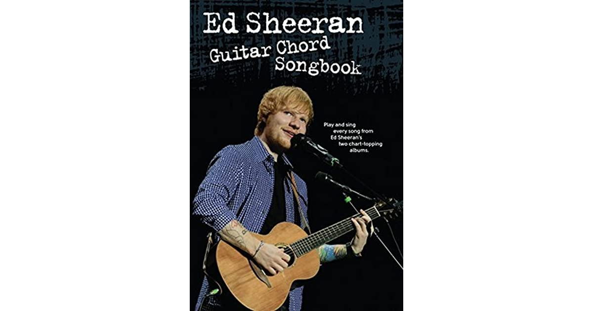 Ed Sheeran Guitar Chord Songbook By Ed Sheeran