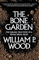 The Bone Garden: The Chilling True Story of a Female Serial Killer