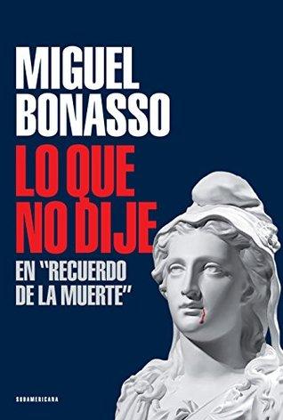 """Lo que no dije en """"Recuerdo de la muerte"""" (Recuerdo de la muerte, #2) Miguel Bonasso"""