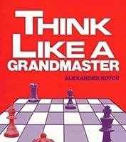 Think like a grandmaster: chess book