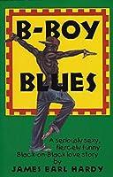 B-Boy Blues: A Seriously Sexy, Fiercely Funny, Black-on-Black Love Story
