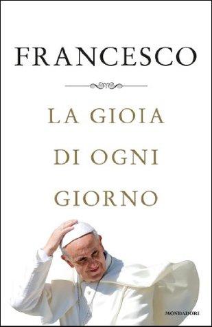 La gioia di ogni giorno Pope Francis, Gloria Cecchini