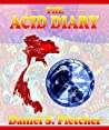 The Acid Diary by Daniel S. Fletcher