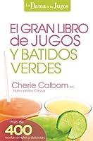 El Gran libro de jugos y batidos verdes: ¡Más de 400 recetas simples y deliciosas! (La Dama De Los Jugos)
