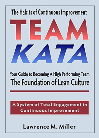 Team Kata: Your Guide to Becoming a High Performing Team Lawrence M. Miller