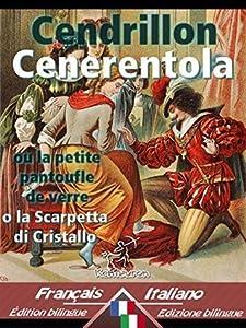 Cendrillon - Cenerentola: Bilingue avec le texte parallèle - Bilingue con testo francese a fronte: Français-Italien / Francese-Italiano (Dual Language Easy Reader Vol. 22)