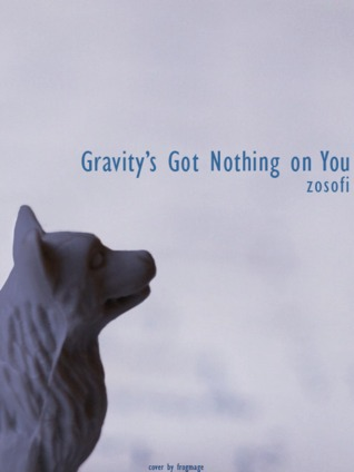Gravity's Got Nothing on You