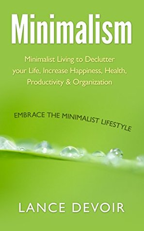 Less > More: The Ultimate Guide to Minimalist Living, Declutter your life for Happiness, Health and Organization (minimalist living, minimalist lifestyle, stress free, declutter your life)