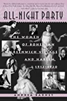 All-Night Party: The Women of Bohemian Greenwich Village and Harlem, 1913-1930