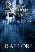 A Kiss of Ashen Twilight (The Mortal Edition) (Ashen Twilight Series Book 1)