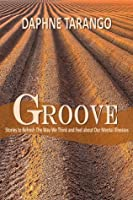 Groove: Stories to Refresh The Way We Think and Feel About Our Mental Illnesses