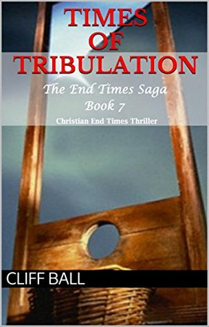 Times of Tribulation: Christian End Times Thriller (The End Times Saga Book 7)