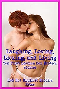 Laughing, Loving, Licking, and Living: Ten First Lesbian Sex Erotica Stories