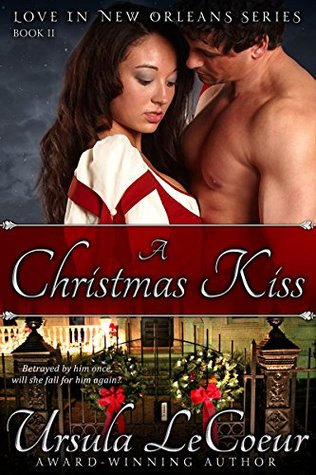 A Christmas Kiss 2.A Christmas Kiss Love In New Orleans Book 2 By Ursula Lecoeur
