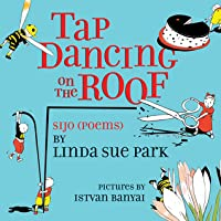 Tap Dancing On The Roof Sijo By Linda Sue Park