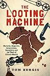 The Looting Machine by Tom Burgis