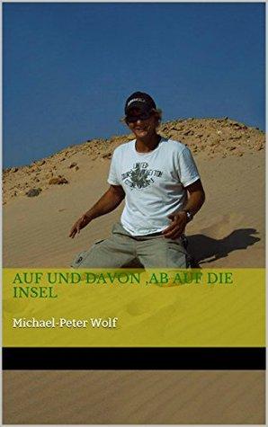 Abgedreht !!?: Michael-Peter Wolf (Auf und davon, ab auf die Insel 1) Michael-Peter Wolf