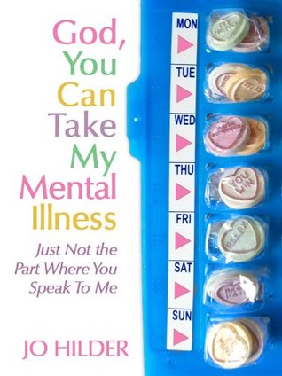 God, You Can Take My Mental Illness, Just Not The Part Where You Speak To Me.