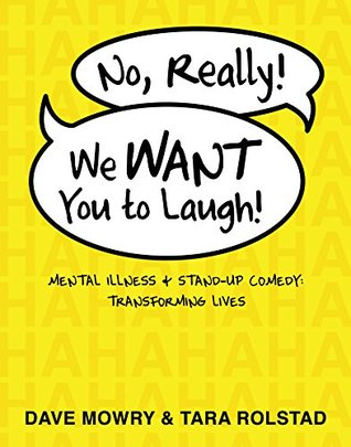 No, Really, We Want You to Laugh: Mental Illness and Stand-Up Comedy: Transforming Lives