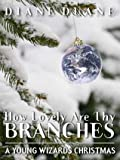 How Lovely Are Thy Branches: A Young Wizards Christmas