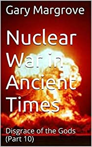 Nuclear War in Ancient Times: Disgrace of the Gods (Part 10) (Legacy of the Gods Book 2)
