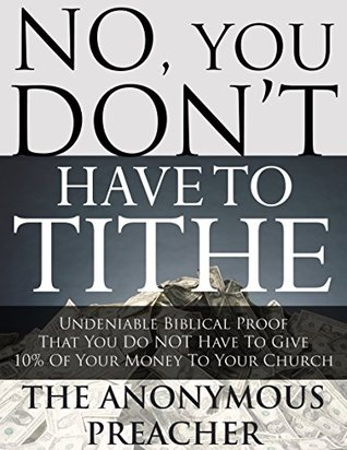 No, You DON'T Have To Tithe by The Anonymous Preacher