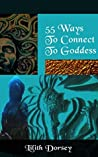 55 Ways to Connect to Goddess