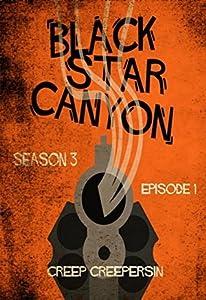 Black Star Canyon: Season 3 Episode 1: The Serialized Horror Mystery Suspense Thriller