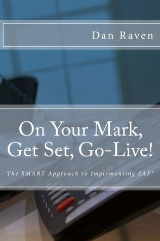 On Your Mark Get Set Go Live The Smart Approach To Implementing Sap By Dan Raven