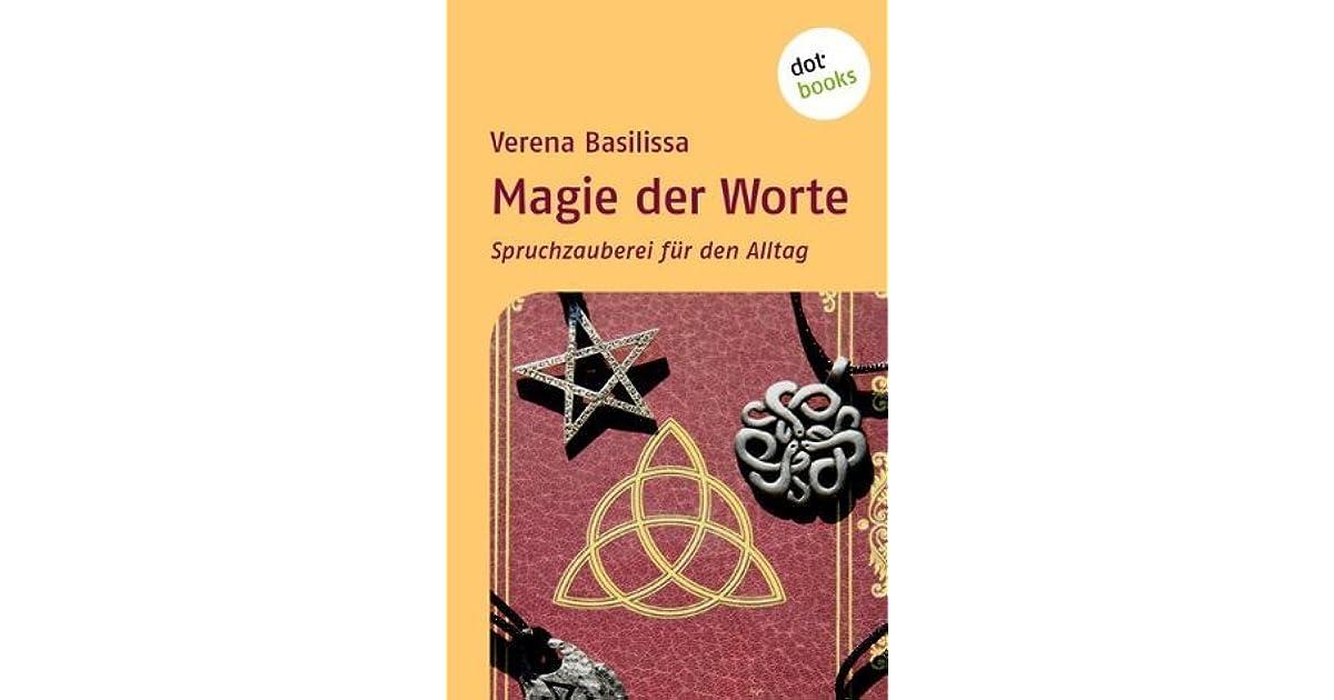 Magie der Worte: Spruchzauberei für den Alltag by Verena