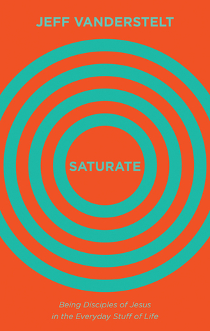 Saturate: Being Disciples of Jesus in the Everyday Stuff of Life
