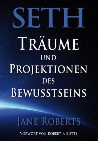 Seth, Traume und Projektionen des Bewusstseins
