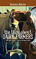 The Thing About Dairy Farmers: wit and humor from a farmer's wife